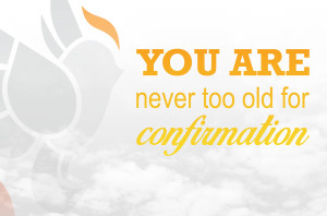 You Are Never Too Old For Confirmation_HS