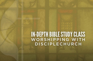 In-depth Bible Study Class Worshipping with DC