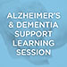 Alzheimer's & Dementia Support Learning Session_SQ