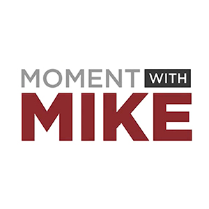 Moment With Mike: April 25, 2019