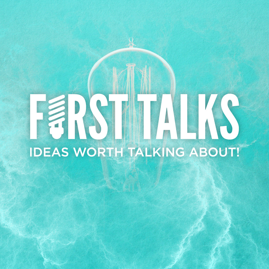 What is First Talks? What are we Talking about?