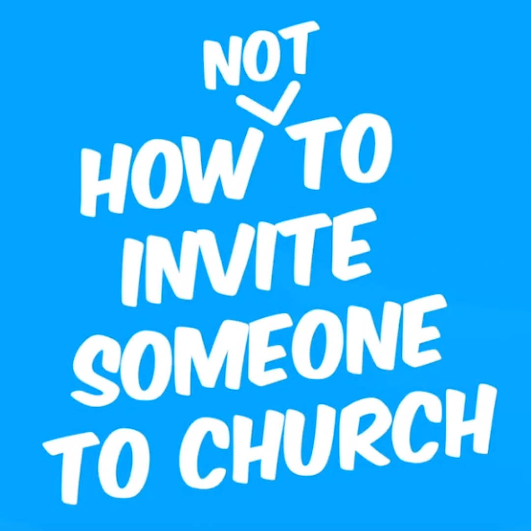How Not To Invite Someone To Church