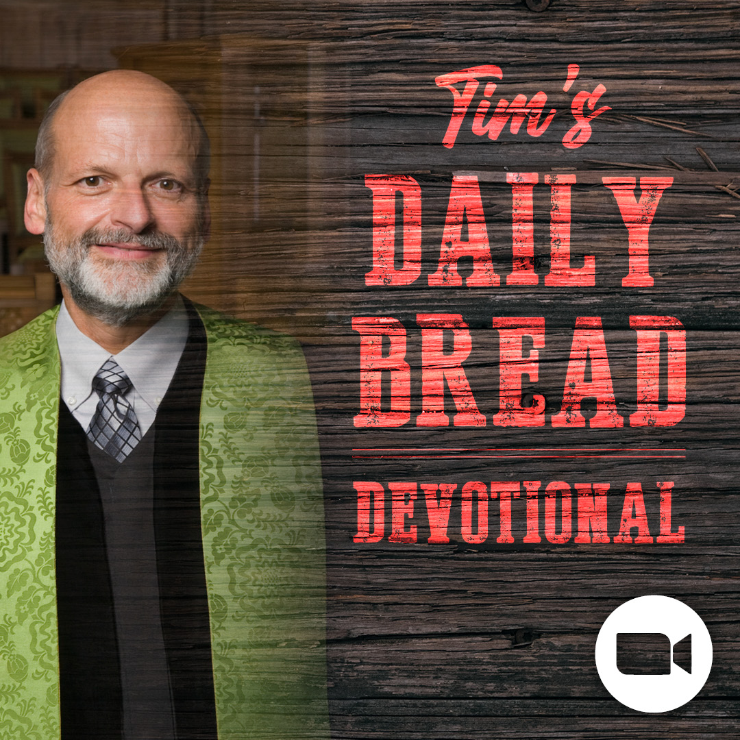 Tim's Daily Bread Devotional 4.13.21